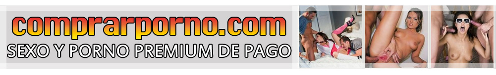 Comprar porno en Internet, Videos, peliculas porno y webcam porno